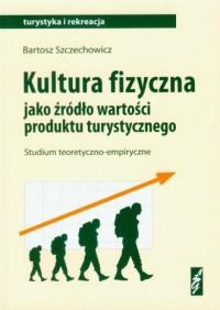 Kultura fizyczna jako źródło wartości produktu turystycznego - okładka książki