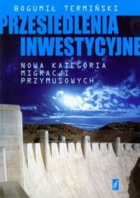 Przesiedlenia inwestycyjne. Nowa kategoria migracji przymusowych - okładka książki