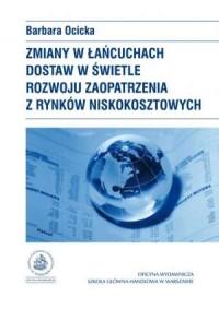 Zmiany w łańcuchach dostaw w świetle rozwoju zaopatrzenia z rynków niskokosztowych - okładka książki