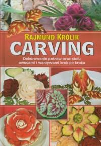 Carving. Dekorowanie potraw oraz stołów owocami i warzywami krok po kroku - okładka książki