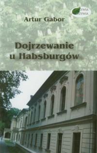 Dojrzewanie u Habsburgów - okładka książki
