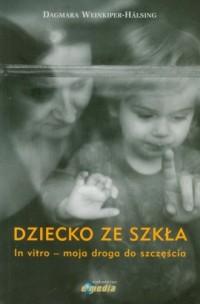 Dziecko ze szkła. In vitro-moja droga do szczęścia - okładka książki
