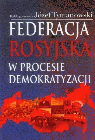 Federacja Rosyjska w procesie demokratyzacji - okładka książki
