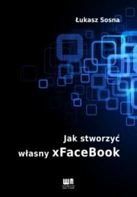 Jak stworzyć własny xFaceBook - okładka książki
