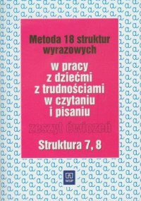 Metoda 18 struktur wyrazowych w pracy z dziećmi z trudnościami w czytaniu i pisaniu. Zeszyt ćwiczeń. Struktura 7, 8 - okładka książki