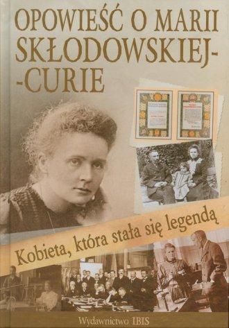 ok�adka ksi��ki - Kobieta kt�ra sta�a si� legend�. Opowie�� o Marii Sk�odowskiej Curie - Agnieszka No�y�ska Demianiuk