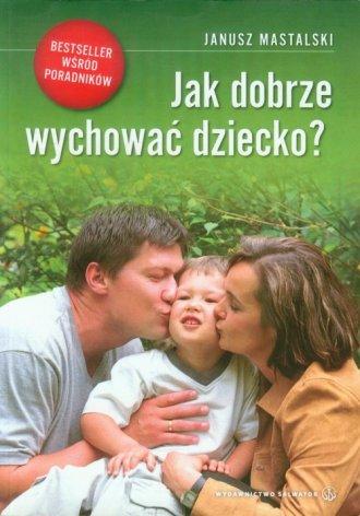 Jak dobrze wychować dziecko? - okładka książki