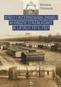 Jeńcy i internowani zmarli w obozie Strzałkowo w latach 1915-1921 - okładka książki