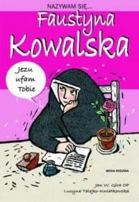 Nazywam się Faustyna Kowalska - okładka książki