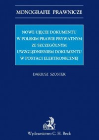 Nowe ujęcie dokumentu w polskim prawie prywatnym ze szczególnym uwzględnieniem dokumentu w postaci elektronicznej - okładka książki