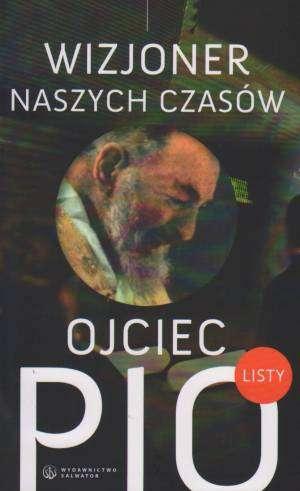 Ojciec Pio - wizjoner naszych czasów. - okładka książki