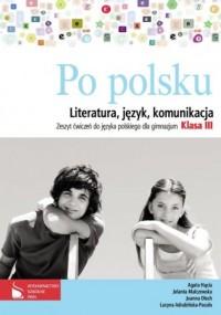 Po polsku. Literatura, język, komunikacja. Klasa 3. Gimnazjum. Zeszyt ćwiczeń - okładka podręcznika