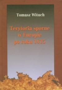 Terytoria sporne w Europie po roku 1815 - okładka książki