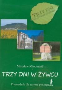 Trzy dni w Żywcu. Przewodnik dla turysty pieszego - okładka książki
