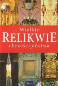 Wielkie relikwie chrześcijaństwa - okładka książki
