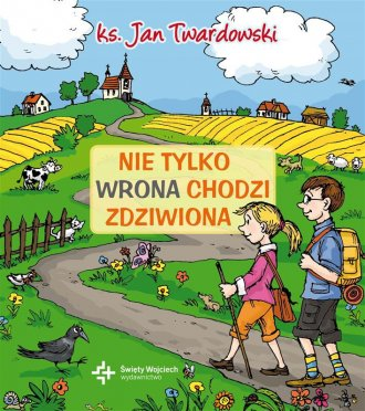 ok�adka ksi��ki - Nie tylko wrona chodzi zdziwiona - ks. Jan Twardowski