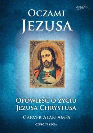 ksi��ka -  Oczami Jezusa. Opowie�� o �yciu Jezusa Chrystusa cz. 3 - Carver Alan Ames