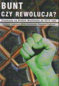 Bunt czy rewolucja? Przemiany na Bliskim Wschodzie po 2010 roku - okładka książki
