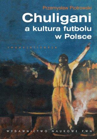 Chuligani a kultura futbolu w Polsce - okładka książki
