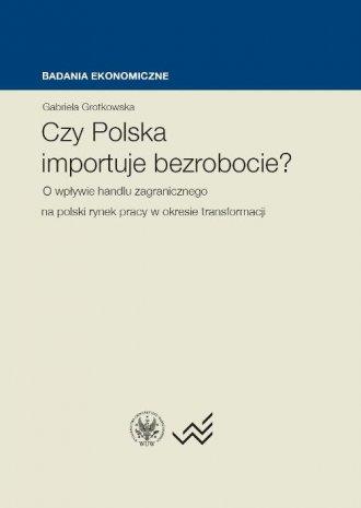 Czy Polska importuje bezrobocie? - okładka książki