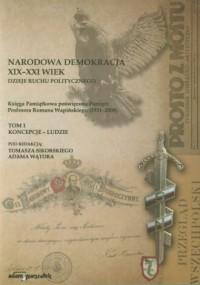 Narodowa Demokracja XIX-XXI wiek. Dzieje ruchu politycznego. Tom 1. Koncepcje - ludzie - okładka książki
