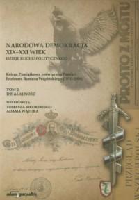 Narodowa Demokracja XIX-XXI wiek. Dzieje ruchu politycznego. Tom 2. Działalność - okładka książki
