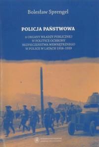 Policja Państwowa a organy władzy publicznej w polityce ochrony bezpieczeństwa wewnętrznego w Polsce - okładka książki