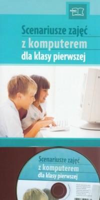 Scenariusze zajęć z komputerem dla klasy pierwszej (+ CD) - okładka książki