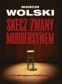 Skecz zwany morderstwem - Marcin Wolski - okładka książki