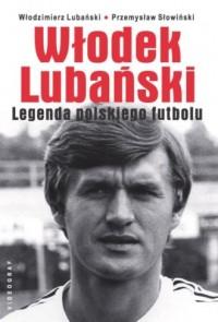 Włodek Lubański. Legenda polskiego futbolu - okładka książki