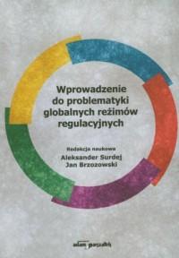 Wprowadzenie do problematyki globalnych reżimów regulacyjnych - okładka książki