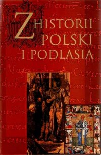 Z historii Polski i Podlasia. Księga Jubileuszowa Profesora Henryka Mierzwińskiego - okładka książki