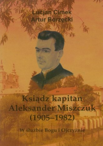 Ksiądz kapitan Aleksander Miszczuk - okładka książki