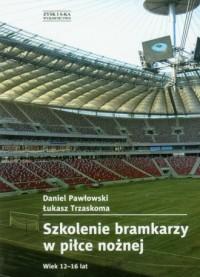Szkolenie bramkarzy w piłce nożnej - okładka książki