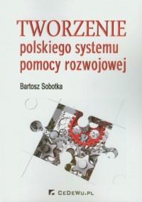 Tworzenie polskiego systemu pomocy rozwojowej - okładka książki