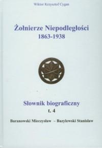 Żołnierze Niepodległości 1863-1938. Słownik biograficzny. Tom 4 - okładka książki