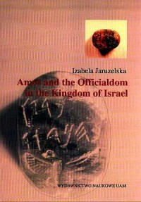 Amos and the officialdom in the Kingdom of Israel. The socio-economic position of the officials in the light of the Biblical, the epigraphic and archaeological evidence - okładka książki