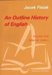 An Outline History of English. Volume one. External History - okładka książki