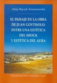 EI paisaje en la obca de Juan Goy-tisolo: entre una estética del shock y estética del aura / Pejzaż w utworach Juana Goytisolo: między estetyką szoku a estetyką aury - okładka książki