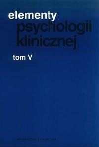 Elementy psychologii klinicznej. Tom 5 - okładka książki