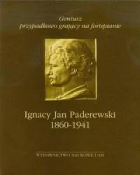 Geniusz przypadkowo grający na fortepianie. Ignacy Jan Paderewski (1860-1941) - okładka książki