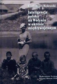 Inteligencja polska na Wołyniu w okresie międzywojennym - okładka książki