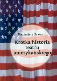 Krótka historia teatru amerykańskiego - okładka książki