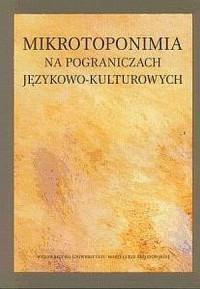 Mikrotoponimia na pograniczach językowo-kulturowych - okładka książki