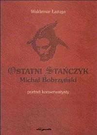 Ostatni Stańczyk. Michał Bobrzyński - okładka książki