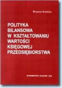 Polityka bilansowa w kształtowaniu wartości księgowej przedsiębiorstwa - okładka książki