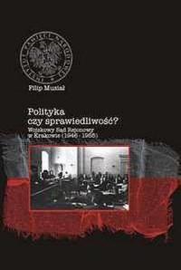 Polityka czy sprawiedliwość? Wojskowy Sąd Rejonowy w Krakowie (1946-1955) - okładka książki