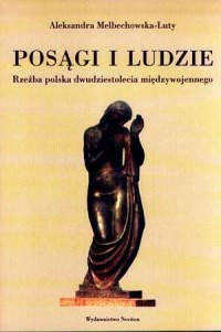 Posągi i ludzie. Rzeźba polska dwudziestolecia międzywojennego (1918-1939) - okładka książki