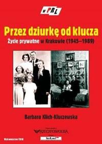 Przez dziurkę od klucza. Życie prywatne w Krakowie (1945-1989). Seria: W PRL - okładka książki