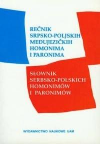 Rečnik srpsko-poljskih medujezičkih homonima i paronima. Słownik serbsko-polskich homonimów i paronimów - okładka książki
